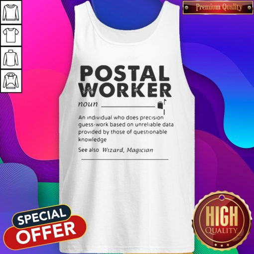 Postal Worker An Individual Who Does Precision GuessWork Based On Unreliable Data Tank Top