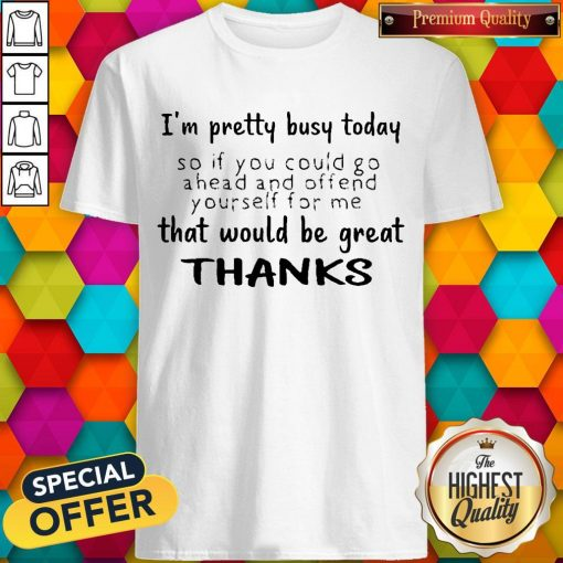 Premium I'm Pretty Busy Today Shirt