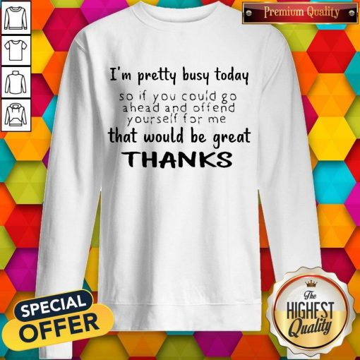 Premium I'm Pretty Busy Today Sweatshirt