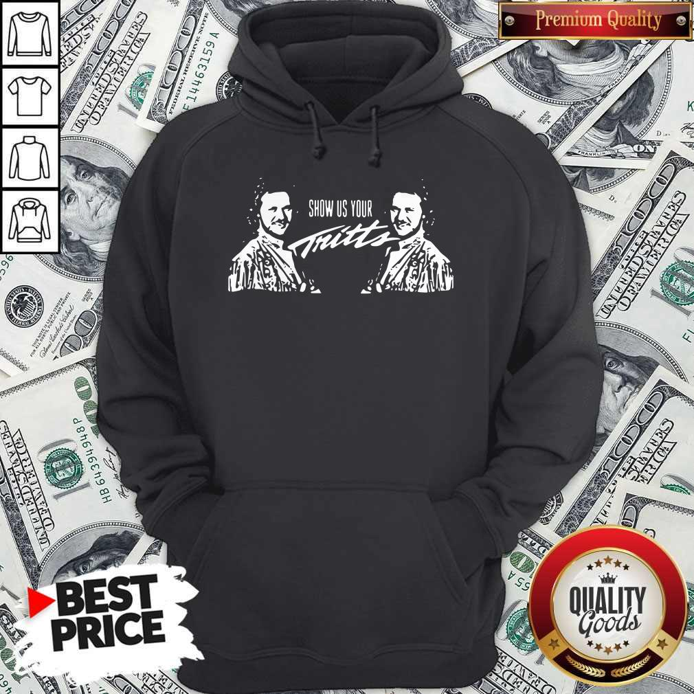 Premium Show Us Your Tritts  Hoodiea
