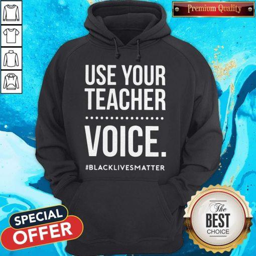 Premium Use Your Teacher Voice Black Lives Matter Hoodie