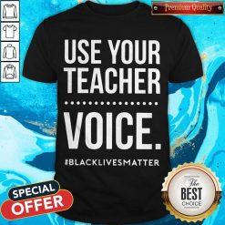 Premium Use Your Teacher Voice Black Lives Matter Shirt