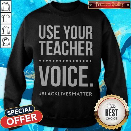 Premium Use Your Teacher Voice Black Lives Matter Sweatshirt