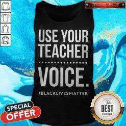Premium Use Your Teacher Voice Black Lives Matter Tank Top