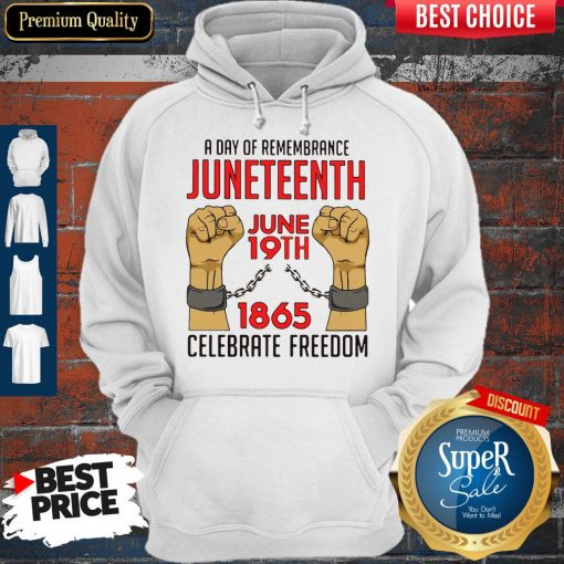 Pretty A Day Of Remembrance Juneteenth June 19th 1865 Celebrate Freedom Hoodie
