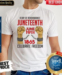 Pretty A Day Of Remembrance Juneteenth June 19th 1865 Celebrate Freedom Shirt