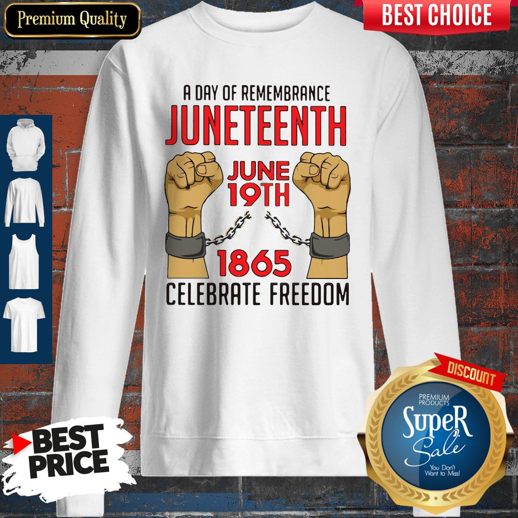 Pretty A Day Of Remembrance Juneteenth June 19th 1865 Celebrate Freedom Sweatshirt