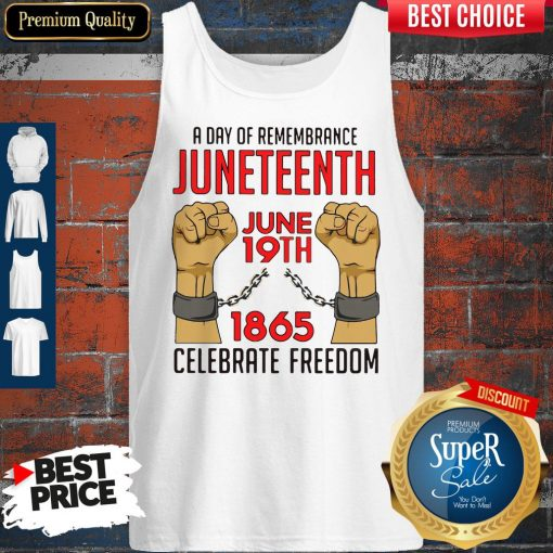 Pretty A Day Of Remembrance Juneteenth June 19th 1865 Celebrate Freedom Tank Top
