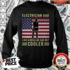 Pretty Electrician Dad Like A Regular Dad But Cooler American Flag Sweatshirt
