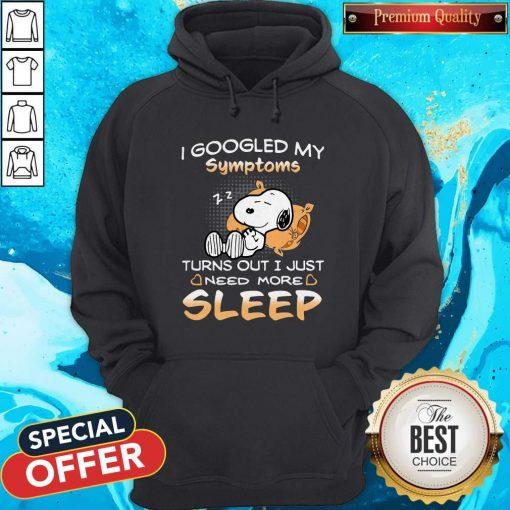 Snoopy I Googled My Symptoms Turn Out I Just Need More Sleep Hoodiea
