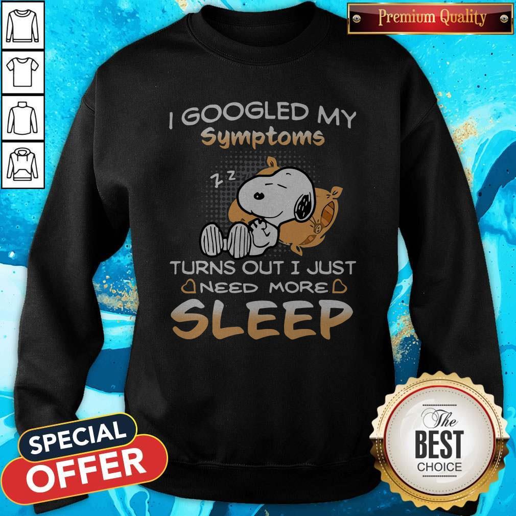 Snoopy I Googled My Symptoms Turn Out I Just Need More Sleep weatshirt