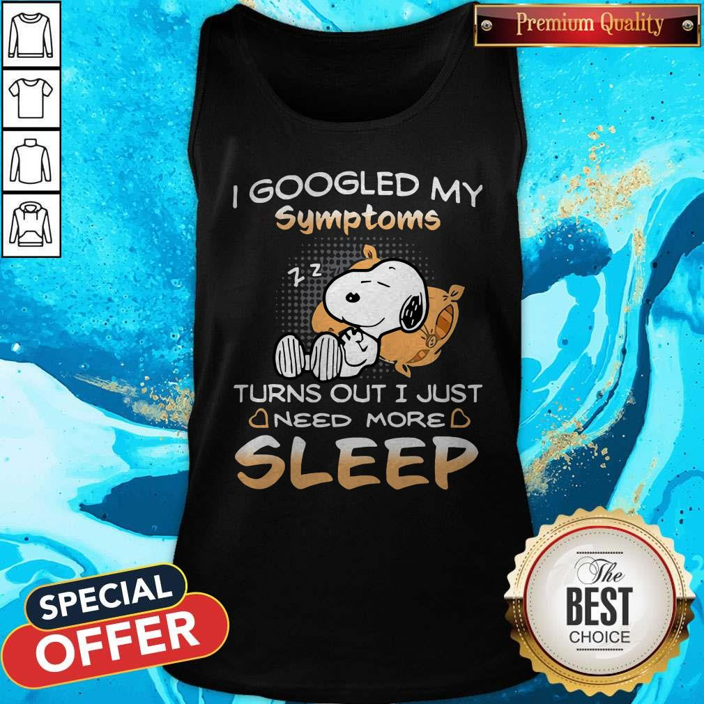 Snoopy I Googled My Symptoms Turn Out I Just Need More Sleep Tank Top