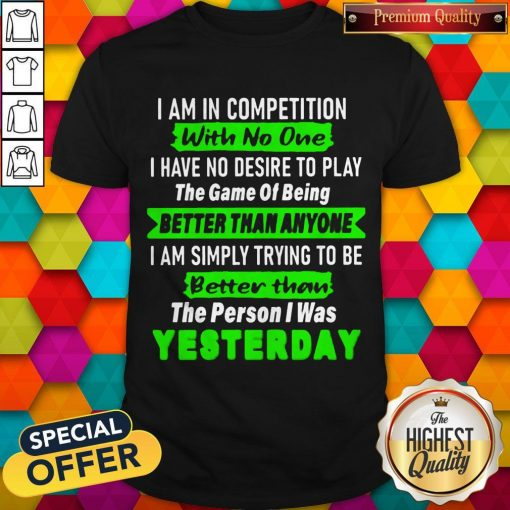 Top I Am In Competition With No One Shirt