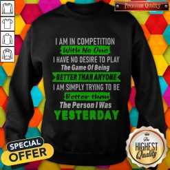 Top I Am In Competition With No One Sweatshirt