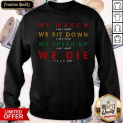 We March Y'all Mad We Sit Down Y'all Mad We Speak Up Y'all Mad We Die Y'all Silent Sweatshirt