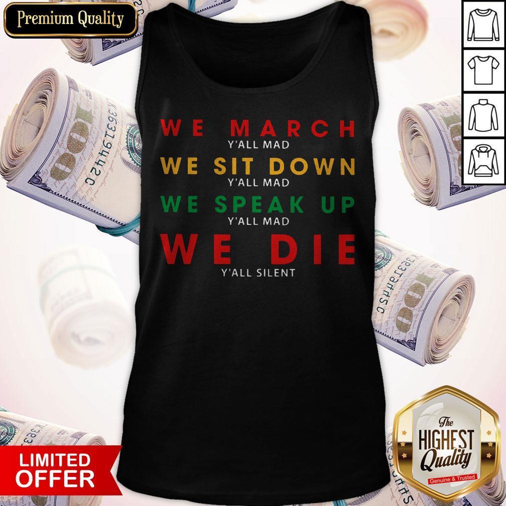 We March Y'all Mad We Sit Down Y'all Mad We Speak Up Y'all Mad We Die Y'all Silent Tank Top