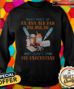 What Part Of Rx Asaacd Daw Dsb Mar Dig Dont You Understand Sweatshirt