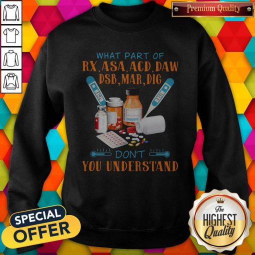 What Part Of Rx Asaacd Daw Dsb Mar Dig Dont You Understand Sweatshirt
