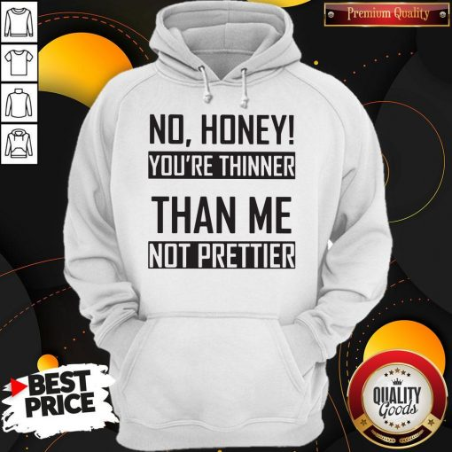 You're Thinner Not Prettier Than Me Not Prettier Hoodiea