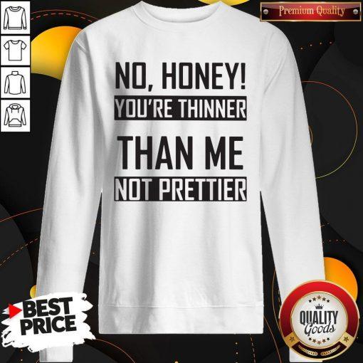 You're Thinner Not Prettier Than Me Not Prettier Sweatshirt