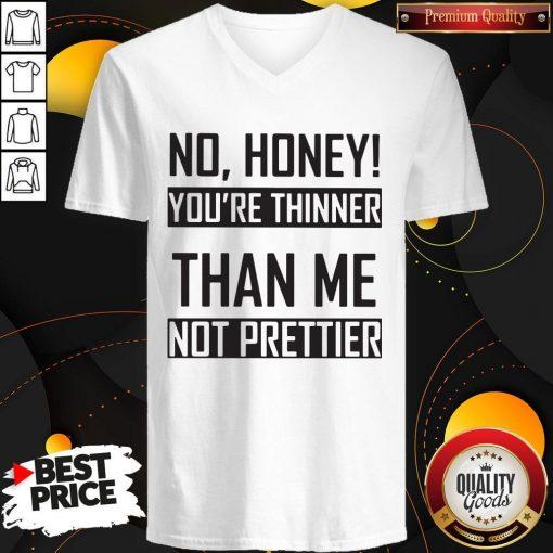 You're Thinner Not Prettier Than Me Not Prettier Shirt