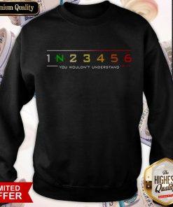 1 N 2 3 4 5 6 You Wouldn't Understand Sweatshirt