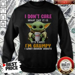 Baby Yoda I Don't Care What Day It Is It's Early I'm Grumpy I Want Dunkin' Donuts Sweatshirt