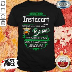 Baby Yoda Face Mask Hug Instacart I Work At Instacart I Use Excessive Sarcasm At Work Because Punching Someone In Ther Mouth Is Frowned Upon By Management Shirt