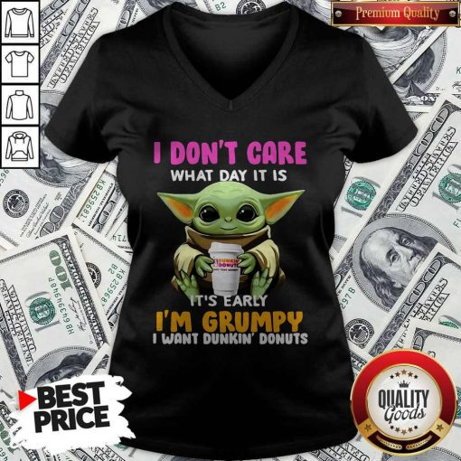 Baby Yoda I Don't Care What Day It Is It's Early I'm Grumpy I Want Dunkin' Donuts V-neck