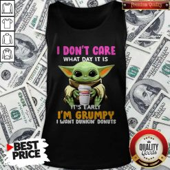 Baby Yoda I Don't Care What Day It Is It's Early I'm Grumpy I Want Dunkin' Donuts Tank Top