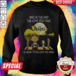 Charlie Brown And Snoopy And In The End The Love You Take Is Equal To The Love You Make The Beatles Sweatshirt