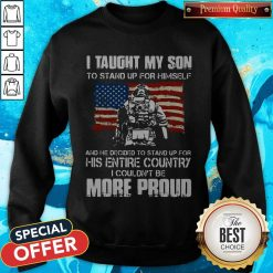 Independence Day I Taught My Son To Stand Up For Himself And He Decided To Stand Up For His Entire Country Sweatshirt