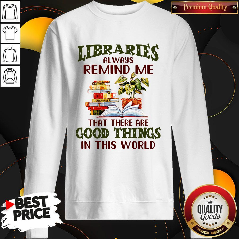 Libraries Always Remind Me That There Are Good Things In This World Books Sweatshirt