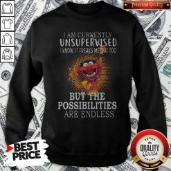 Muppets I'm Currently Unsupervised I Know It Freaks Me Out Too But The Possibilities Are Endless Sweatshirt