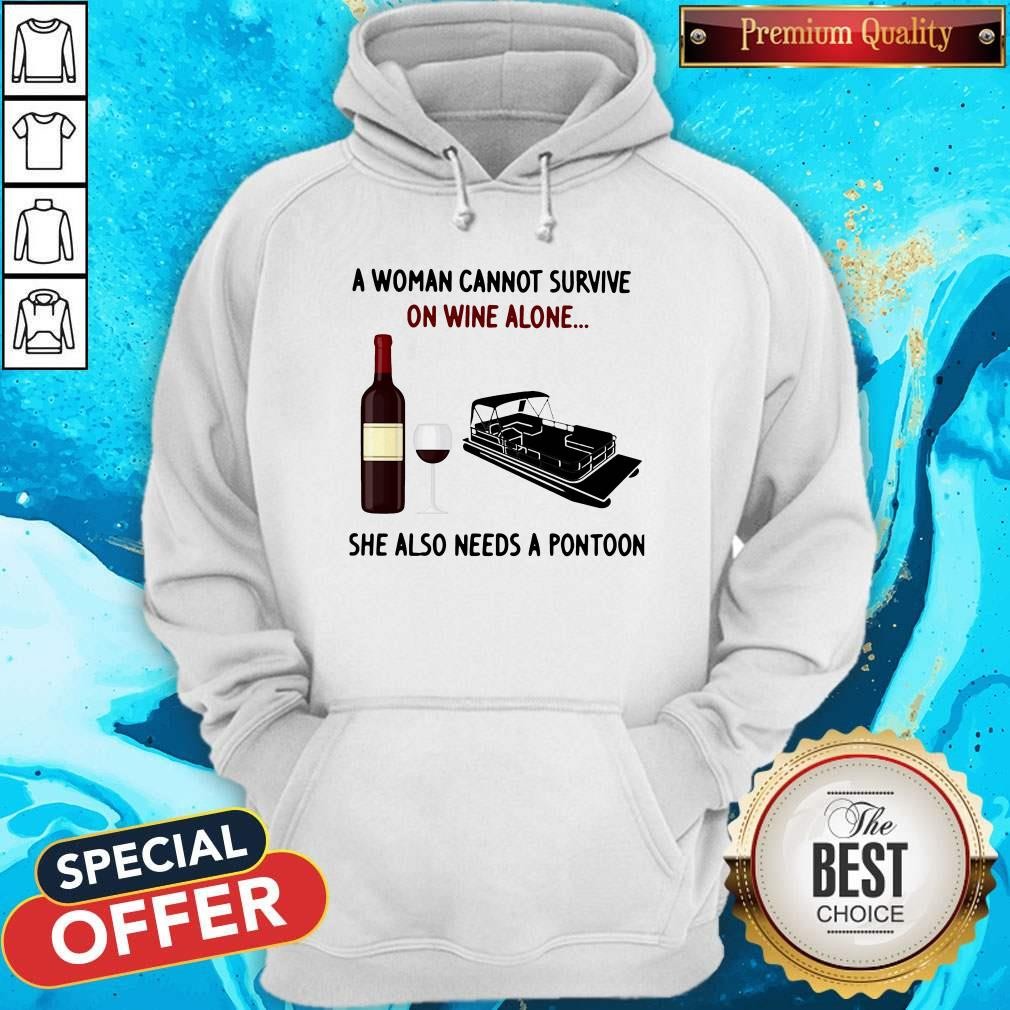 A Woman Cannot Survive On Wine Alone She Also Needs A Pontoon Hoodie