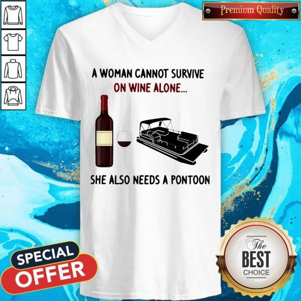 A Woman Cannot Survive On Wine Alone She Also Needs A Pontoon V-neck