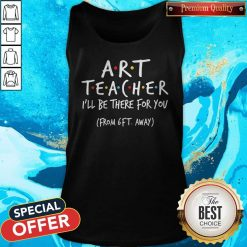 Art Teacher I'll Be There For You From 6ft Away Tank Top