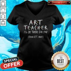 Art Teacher I'll Be There For You From 6ft Away V-neck