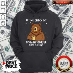 Bear Drinking Coffee Let Me Check My Giveashitometer Nope Nothing Hoodie
