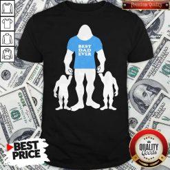 Best Dad Ever Family Man Bigfoot Shirt