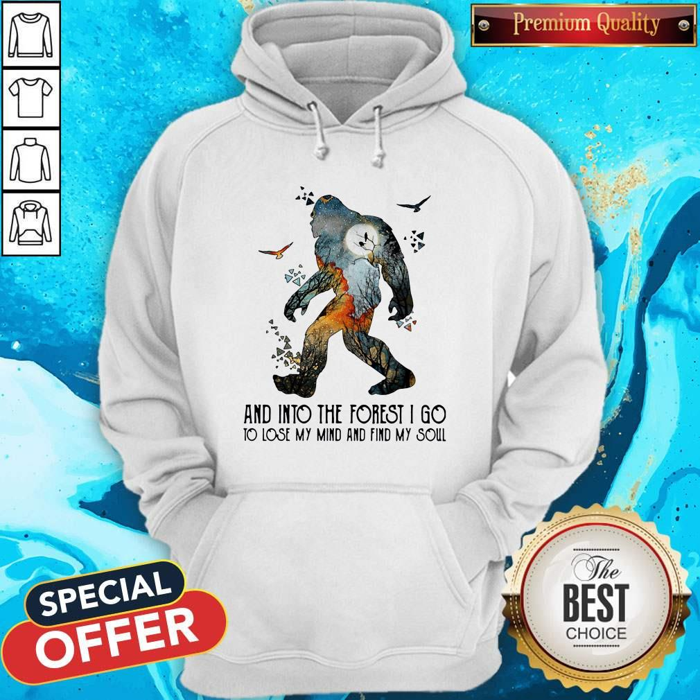 Bigfoot And Into The Forest I Go To Lose My Mind And Find My Soul Hoodie