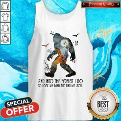 Bigfoot And Into The Forest I Go To Lose My Mind And Find My Soul Tank Top