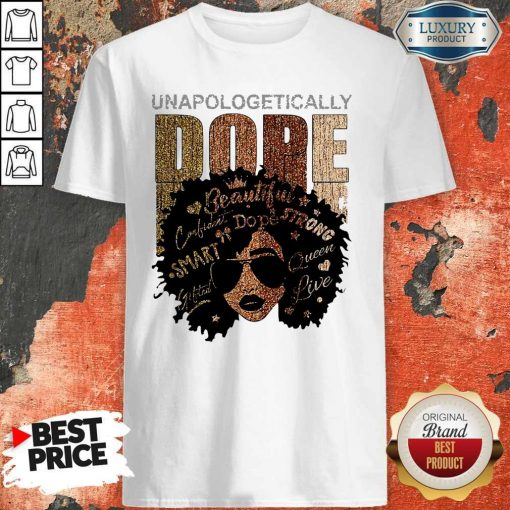 Black Girl Unapologetically Dope Beautiful Strong Smart Queen Shirt