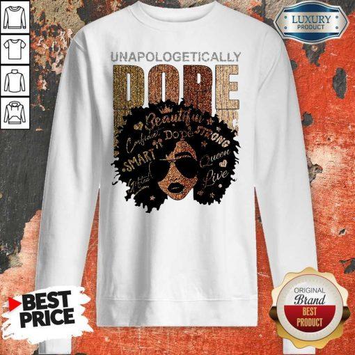 Black Girl Unapologetically Dope Beautiful Strong Smart Queen Sweatshirt