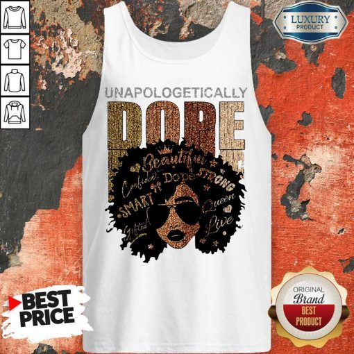 Black Girl Unapologetically Dope Beautiful Strong Smart Queen Tank Top
