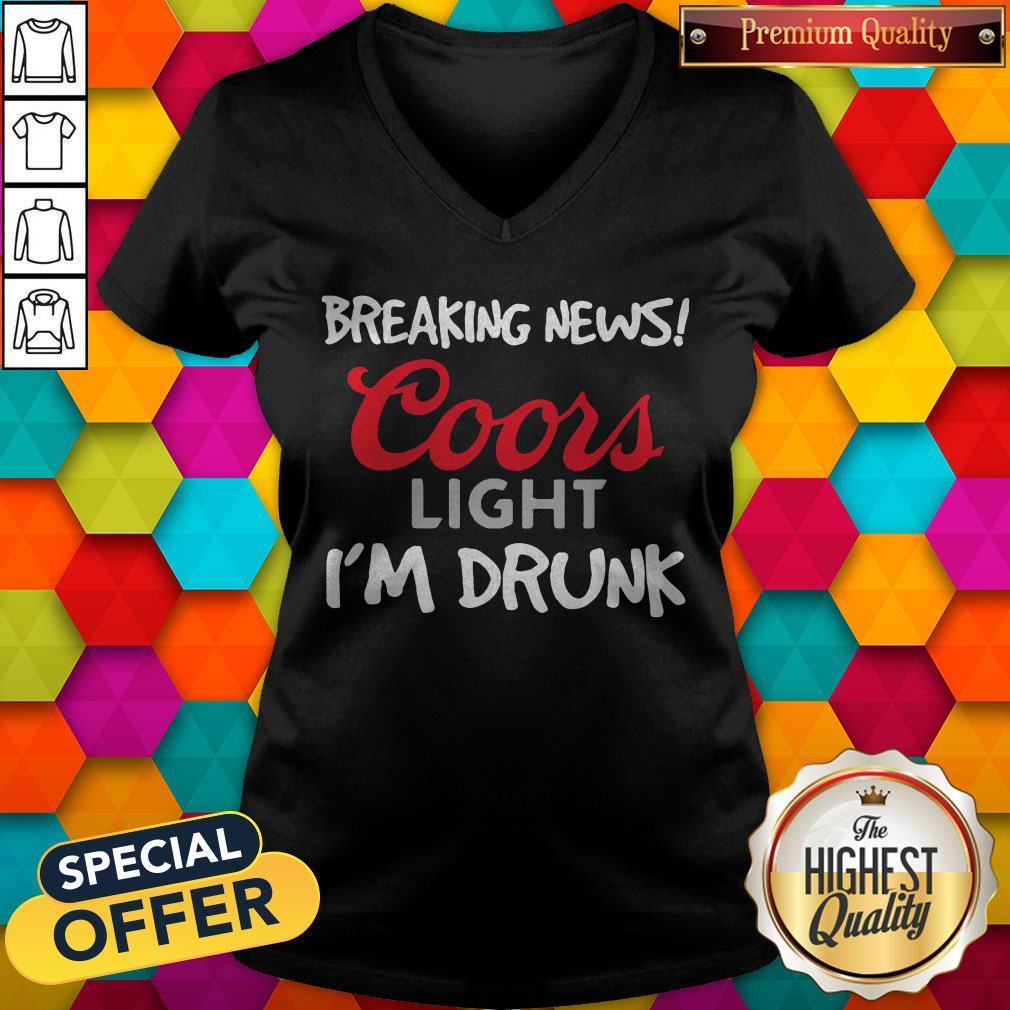 Breaking News Coors Light I'm Drunk V-neck