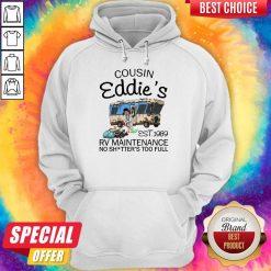 Caping Cousin Eddie's Est 1989 Rv Maintenance No Shitter's Too Full Hoodie