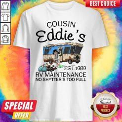 Caping Cousin Eddie's Est 1989 Rv Maintenance No Shitter's Too Full Shirt