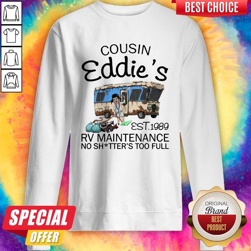 Caping Cousin Eddie's Est 1989 Rv Maintenance No Shitter's Too Full Sweatshirt