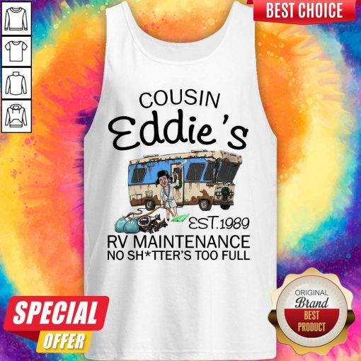 Caping Cousin Eddie's Est 1989 Rv Maintenance No Shitter's Too Full Tank Top